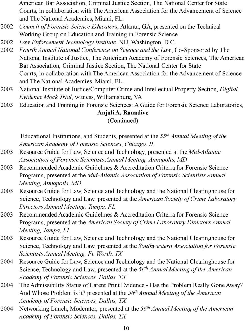 2002 Council of Forensic Science Educators, Atlanta, GA, presented on the Technical Working Group on Education and Training in Forensic Science 2002 Law Enforcement Technology Institute, NIJ,