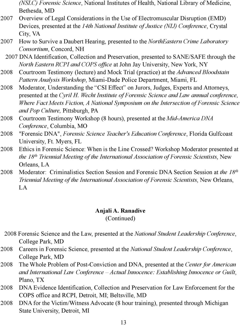 2007 DNA Identification, Collection and Preservation, presented to SANE/SAFE through the North Eastern RCPI and COPS office at John Jay University, New York, NY 2008 Courtroom Testimony (lecture) and