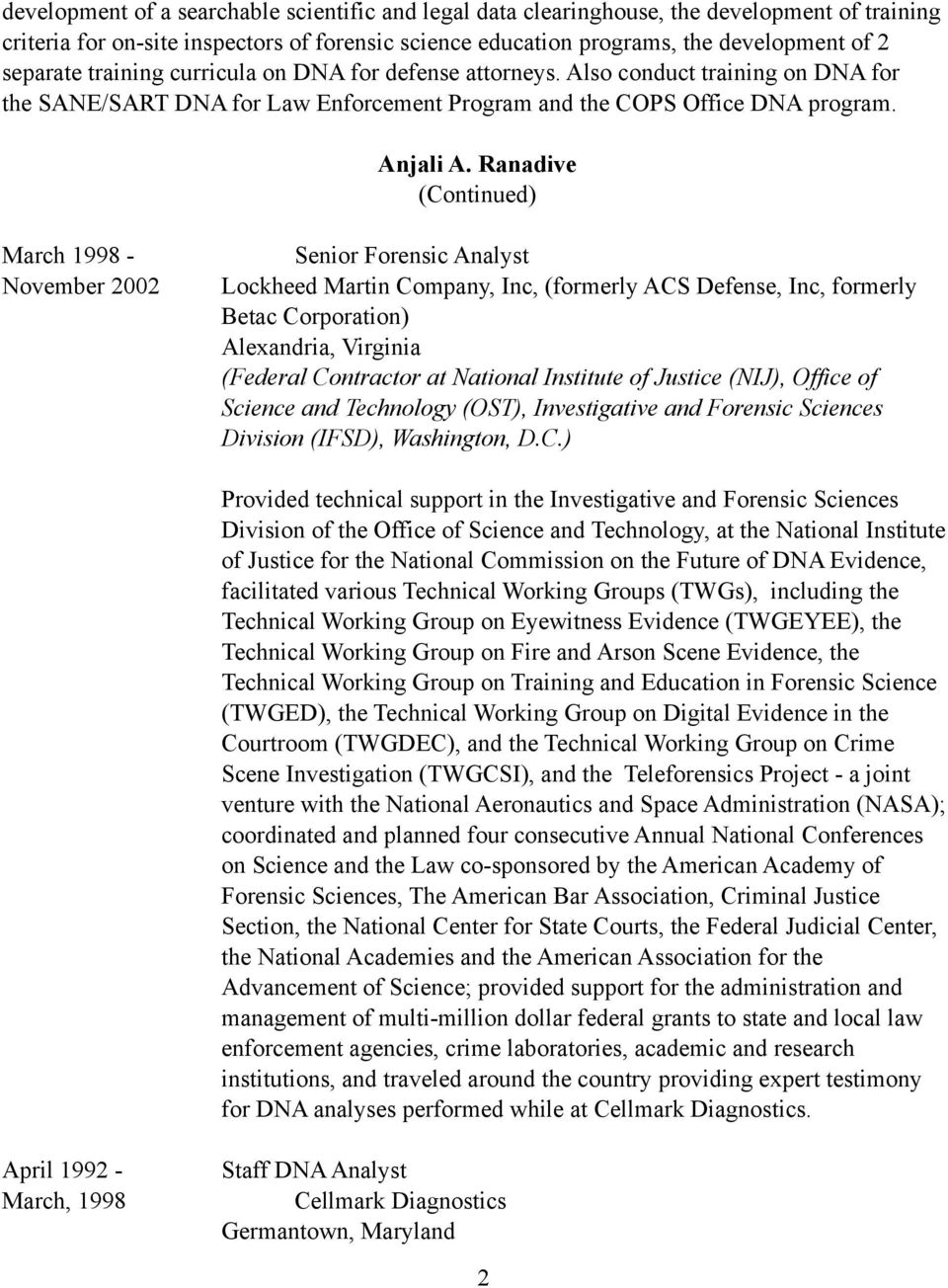 March 1998 - November 2002 Senior Forensic Analyst Lockheed Martin Company, Inc, (formerly ACS Defense, Inc, formerly Betac Corporation) Alexandria, Virginia (Federal Contractor at National Institute