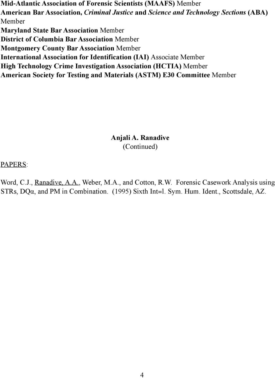Associate Member High Technology Crime Investigation Association (HCTIA) Member American Society for Testing and Materials (ASTM) E30 Committee Member PAPERS: Word, C.