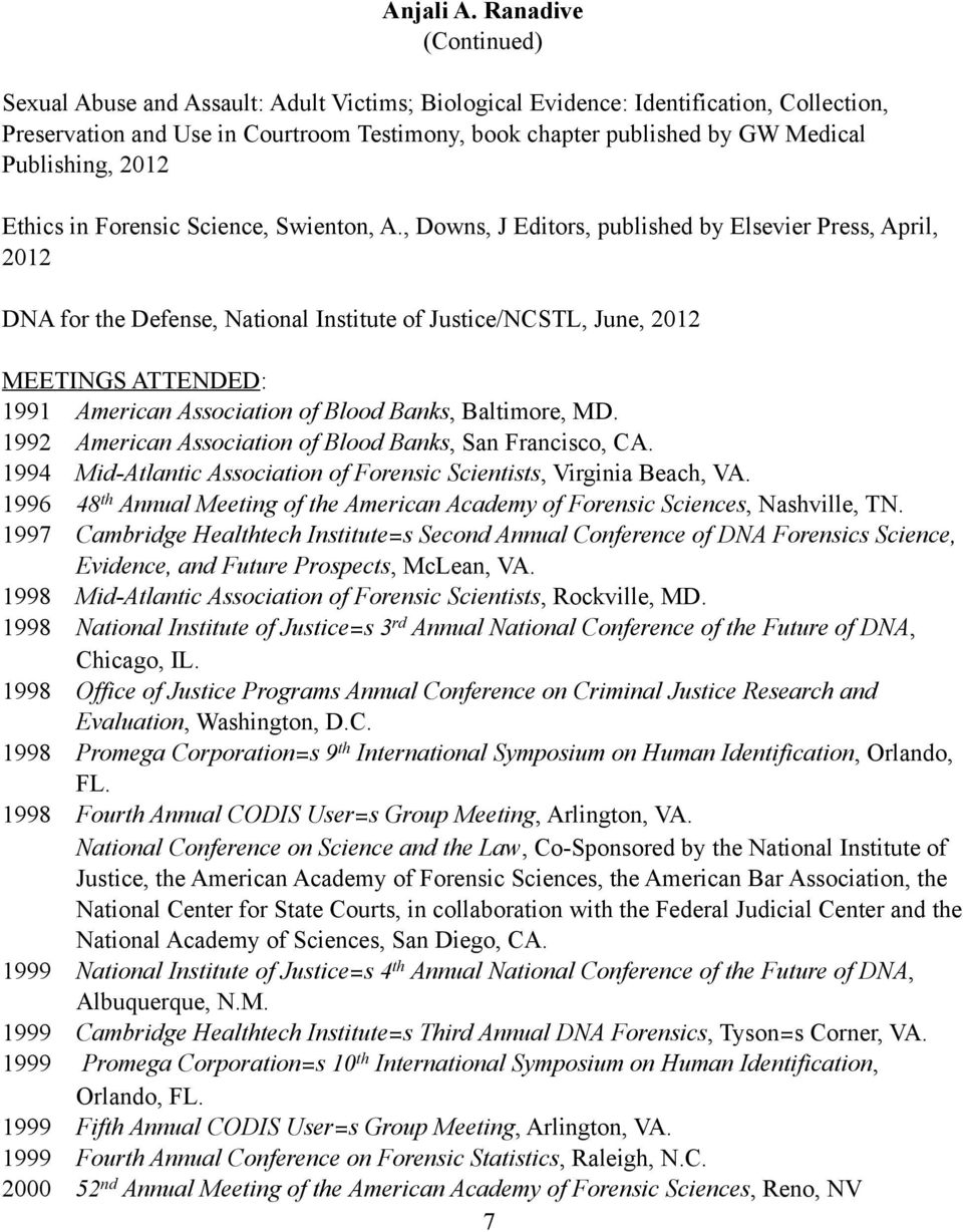 , Downs, J Editors, published by Elsevier Press, April, 2012 DNA for the Defense, National Institute of Justice/NCSTL, June, 2012 MEETINGS ATTENDED: 1991 American Association of Blood Banks,