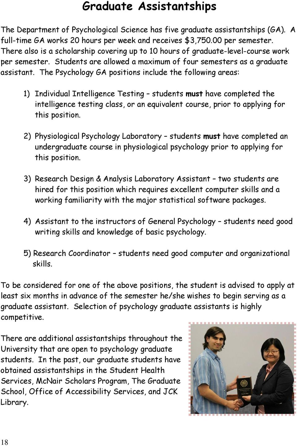 The Psychology GA positions include the following areas: 1) Individual Intelligence Testing students must have completed the intelligence testing class, or an equivalent course, prior to applying for