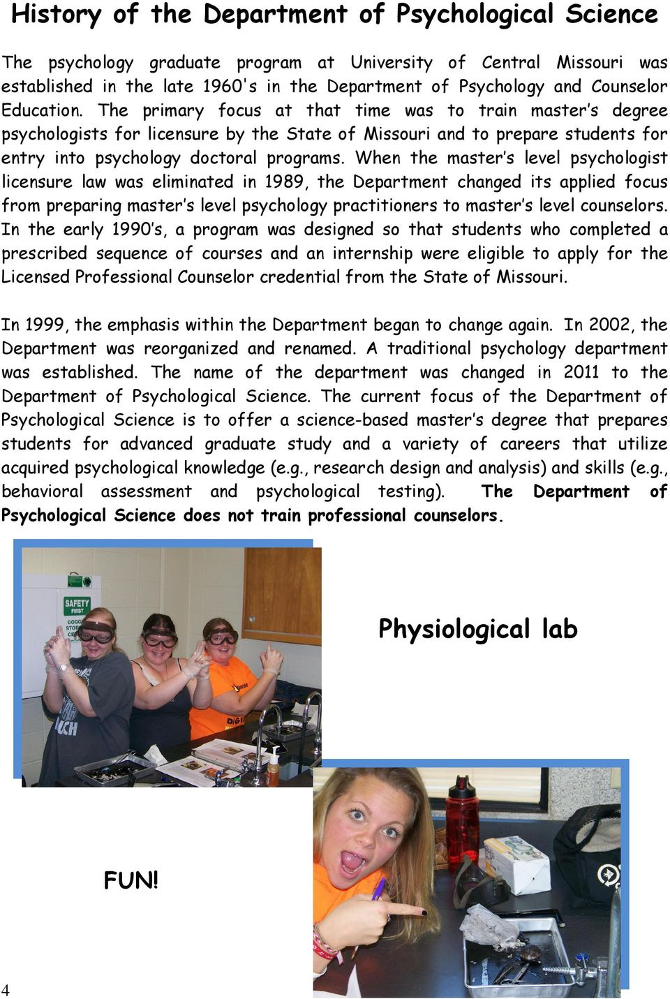 When the master s level psychologist licensure law was eliminated in 1989, the Department changed its applied focus from preparing master s level psychology practitioners to master s level counselors.