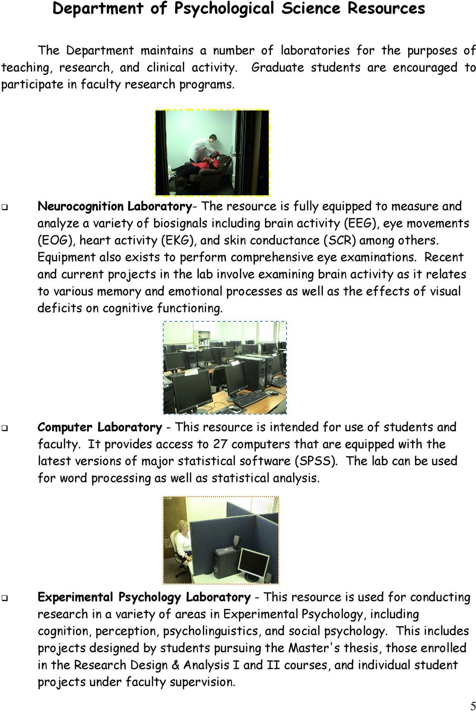 Neurocognition Laboratory- The resource is fully equipped to measure and analyze a variety of biosignals including brain activity (EEG), eye movements (EOG), heart activity (EKG), and skin