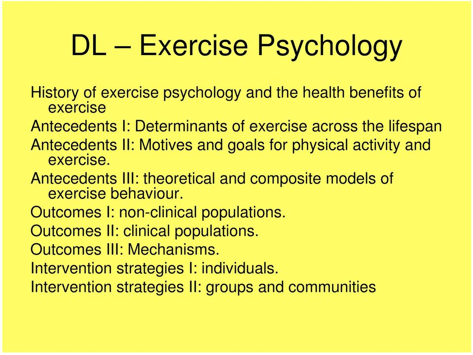 Antecedents III: theoretical and composite models of exercise behaviour. Outcomes I: non-clinical populations.