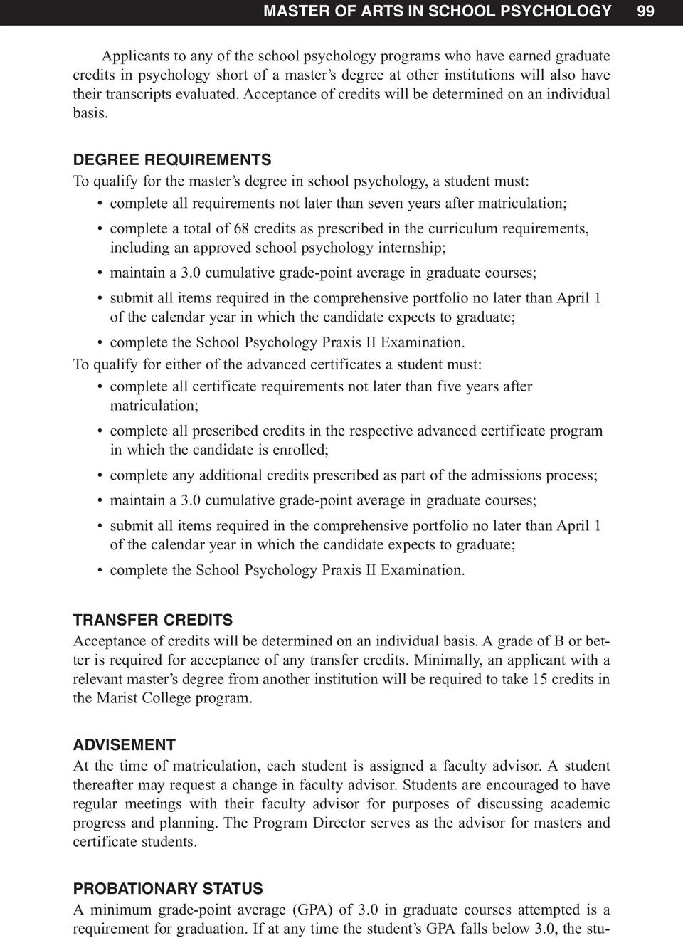 DEGREE REQUIREMENTS To qualify for the master s degree in school psychology, a student must: complete all requirements not later than seven years after matriculation; complete a total of 68 credits