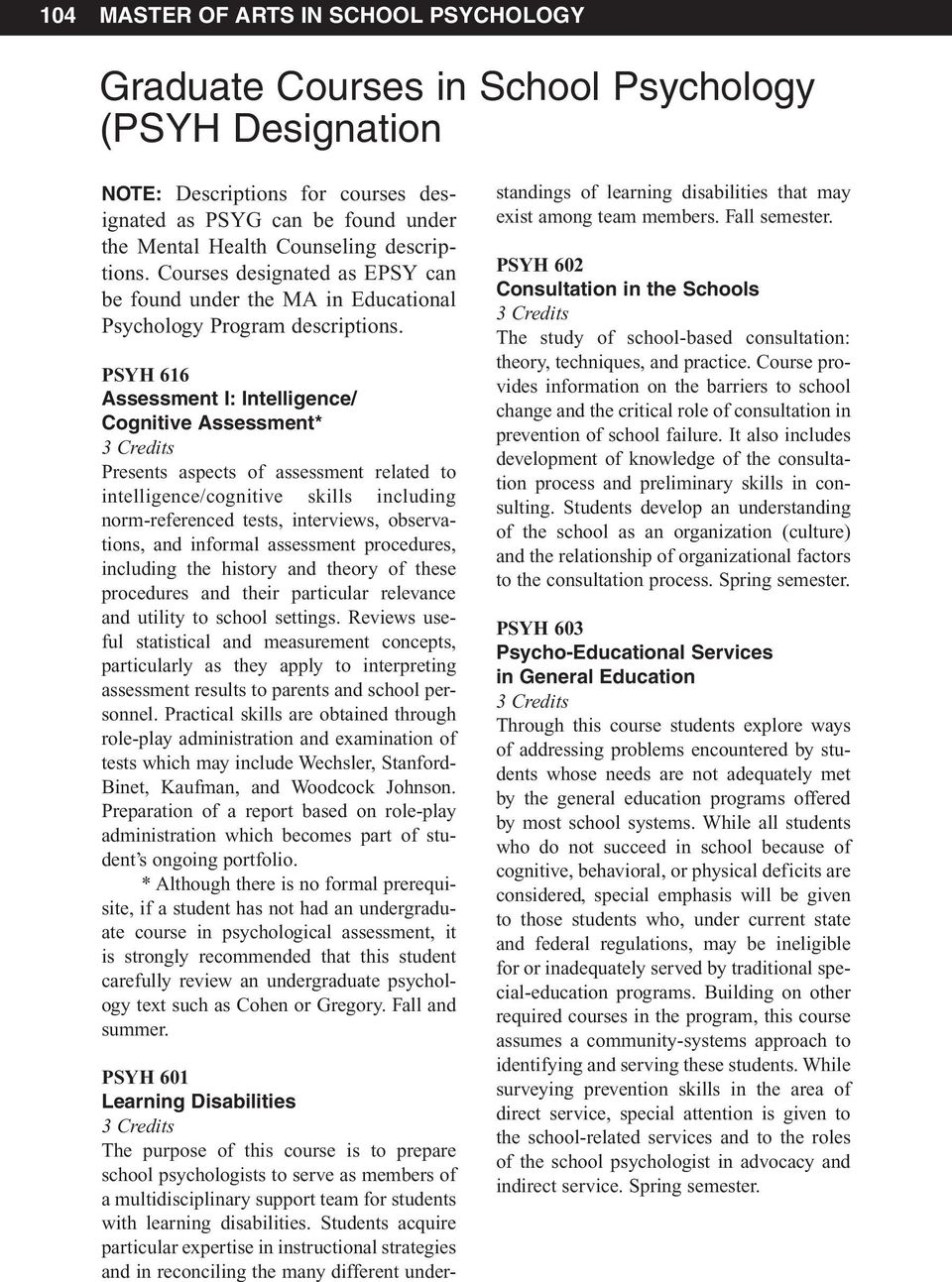 PSYH 616 Assessment I: Intelligence/ Cognitive Assessment* Presents aspects of assessment related to intelligence/cognitive skills including norm-referenced tests, interviews, observations, and