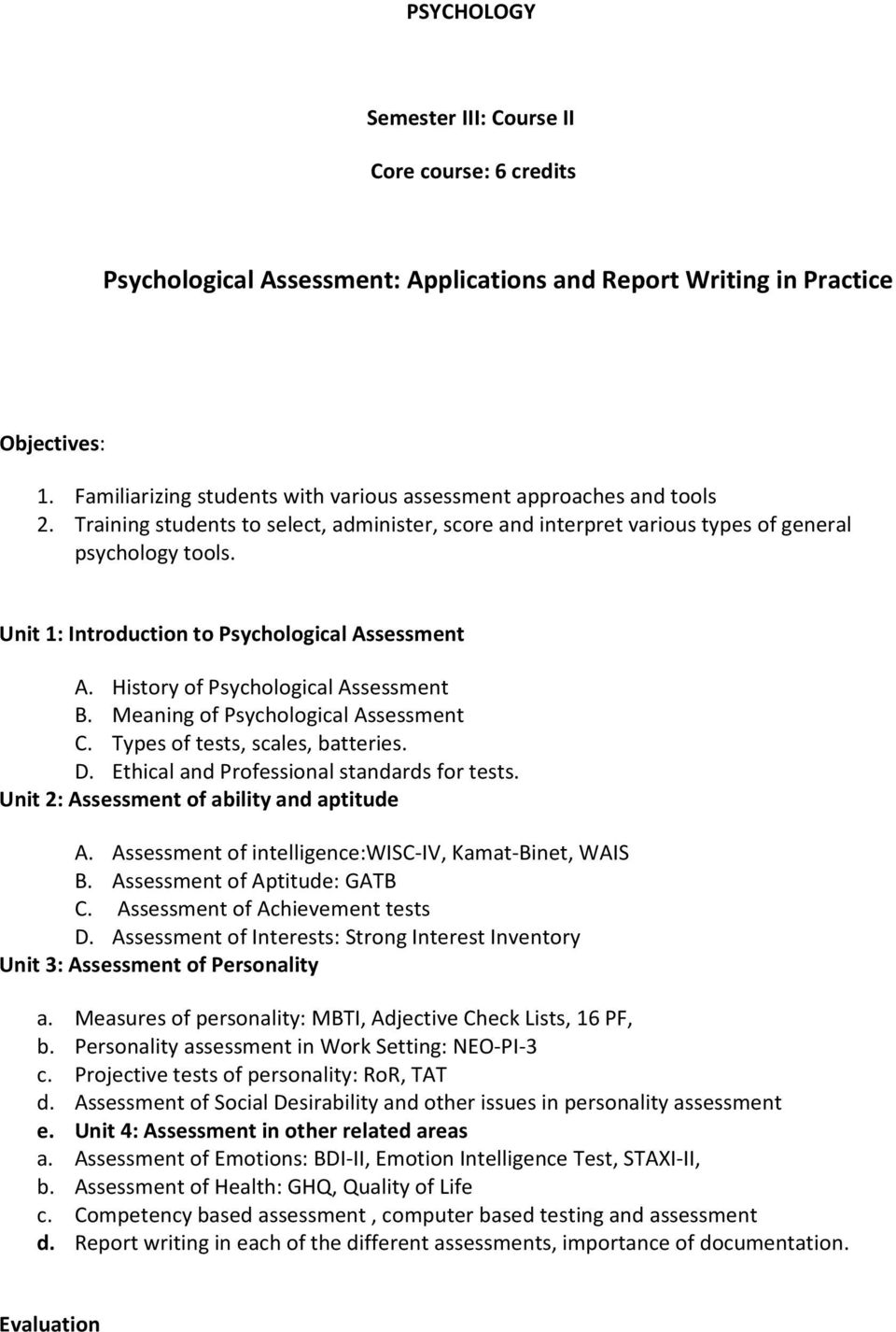 Unit 1: Introduction to Psychological Assessment A. History of Psychological Assessment B. Meaning of Psychological Assessment C. Types of tests, scales, batteries. D.