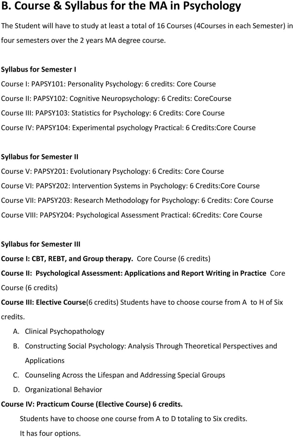 Psychology: 6 Credits: Core Course Course IV: PAPSY104: Experimental psychology Practical: 6 Credits:Core Course Syllabus for Semester II Course V: PAPSY201: Evolutionary Psychology: 6 Credits: Core