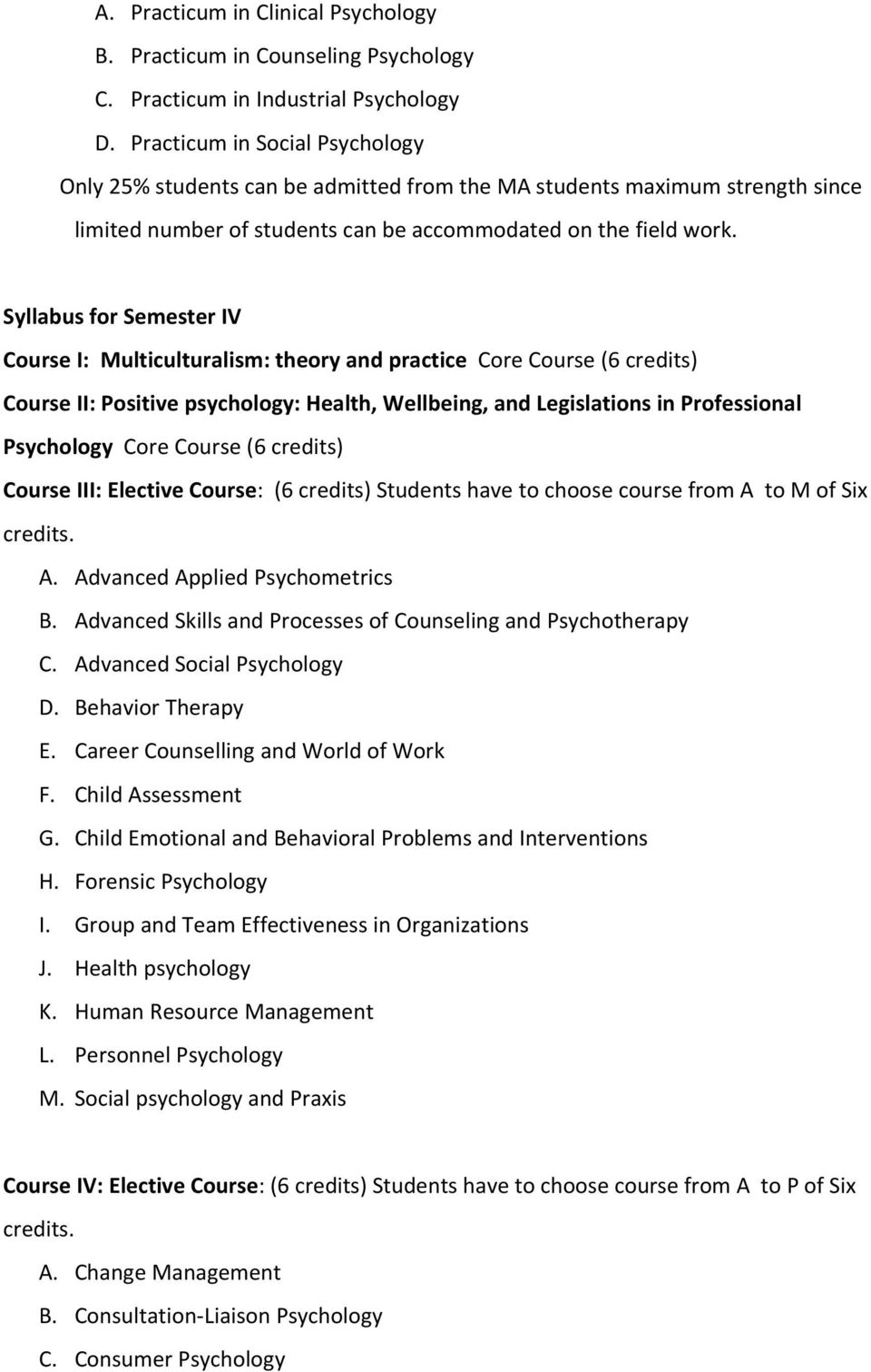 Syllabus for Semester IV Course I: Multiculturalism: theory and practice Core Course (6 credits) Course II: Positive psychology: Health, Wellbeing, and Legislations in Professional Psychology Core