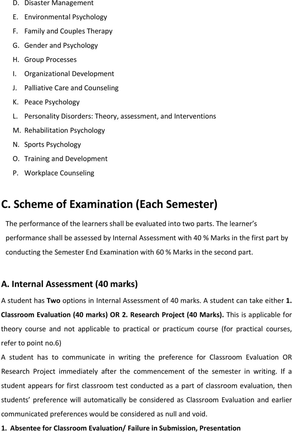 Scheme of Examination (Each Semester) The performance of the learners shall be evaluated into two parts.