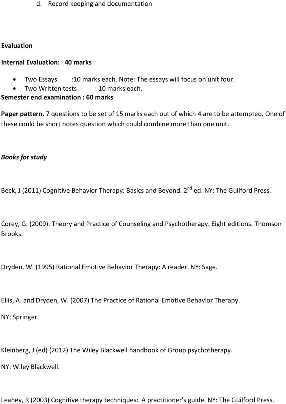 One of these could be short notes question which could combine more than one unit. Books for study Beck, J (2011) Cognitive Behavior Therapy: Basics and Beyond. 2 nd ed. NY: The Guilford Press.