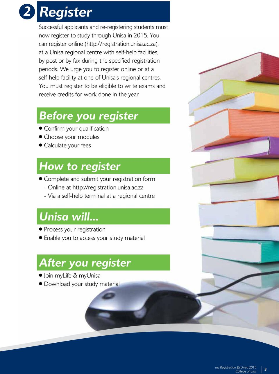 We urge you to register online or at a self-help facility at one of Unisa s regional centres. You must register to be eligible to write exams and receive credits for work done in the year.