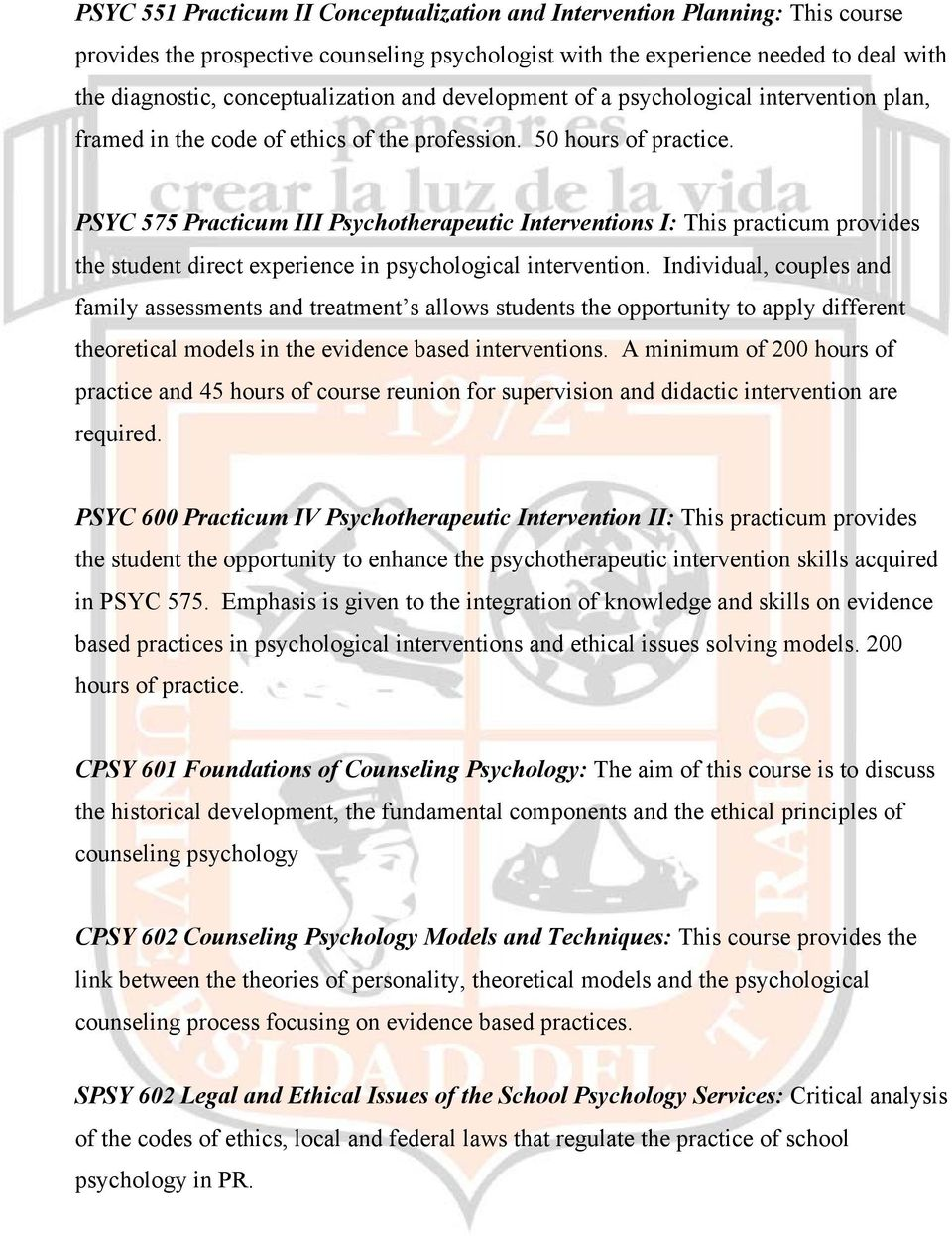 PSYC 575 Practicum III Psychotherapeutic Interventions I: This practicum provides the student direct experience in psychological intervention.