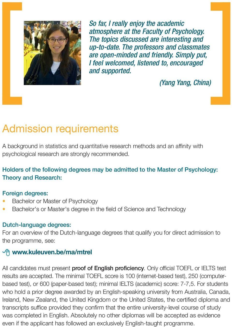 (Yang Yang, China) Admission requirements A background in statistics and quantitative research methods and an affinity with psychological research are strongly recommended.