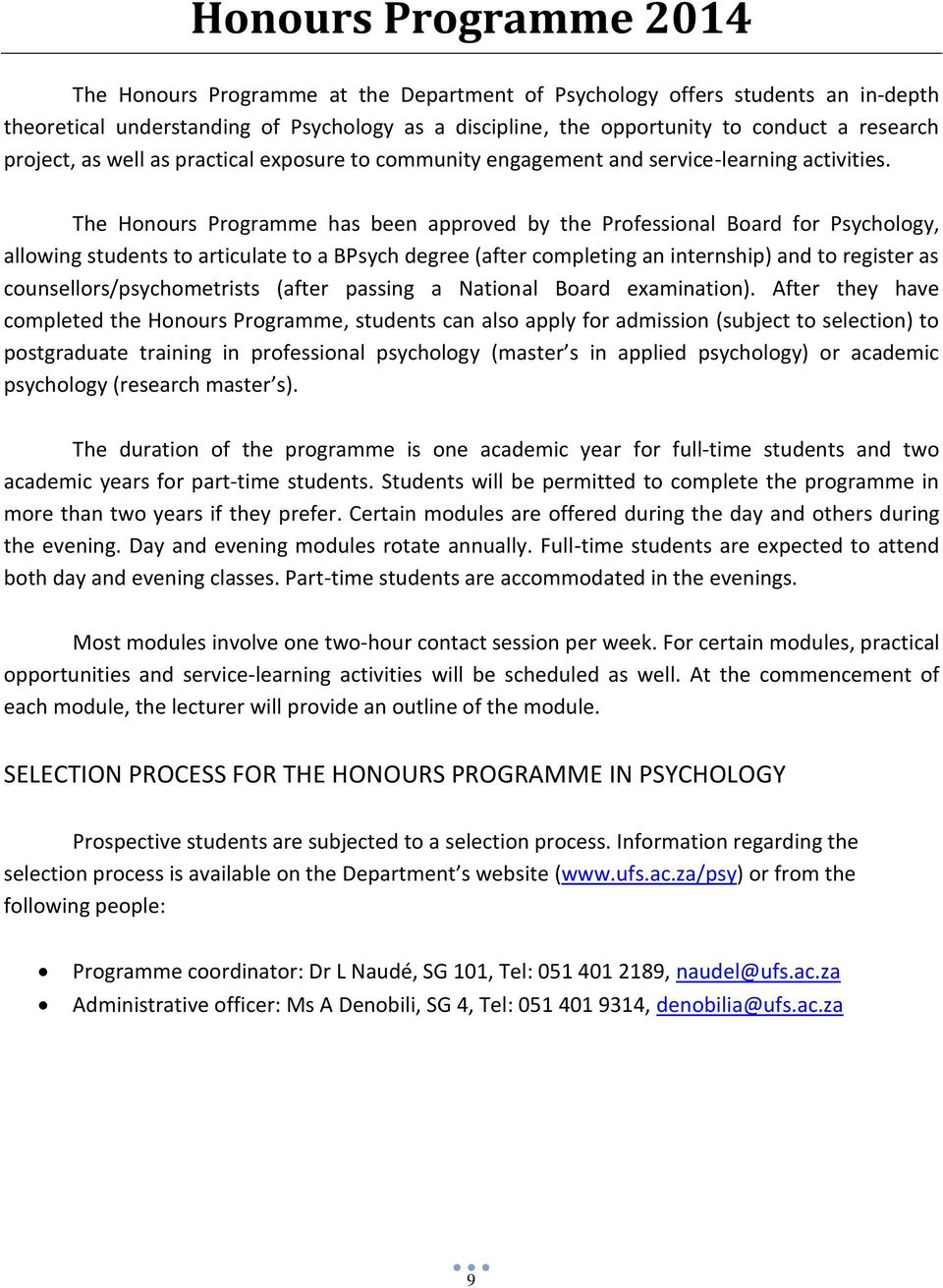 The Honours Programme has been approved by the Professional Board for Psychology, allowing students to articulate to a BPsych degree (after completing an internship) and to register as