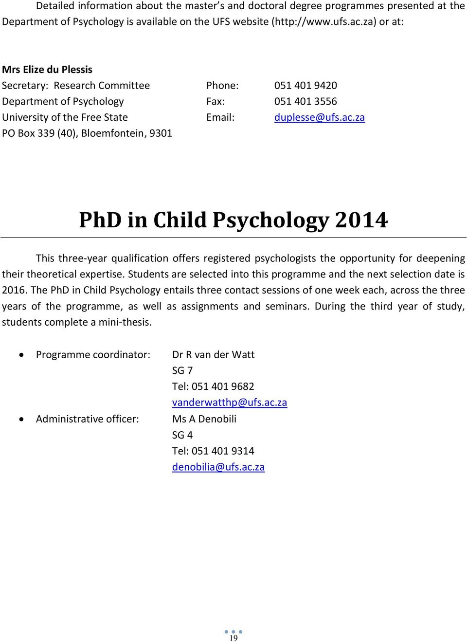za PO Box 339 (40), Bloemfontein, 9301 PhD in Child Psychology 2014 This three-year qualification offers registered psychologists the opportunity for deepening their theoretical expertise.