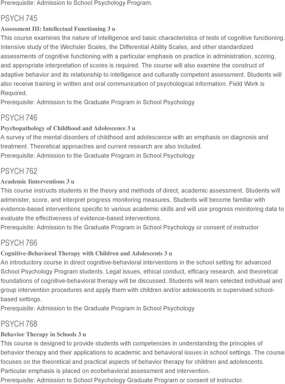 Intensive study of the Wechsler Scales, the Differential Ability Scales, and other standardized assessments of cognitive functioning with a particular emphasis on practice in administration, scoring,