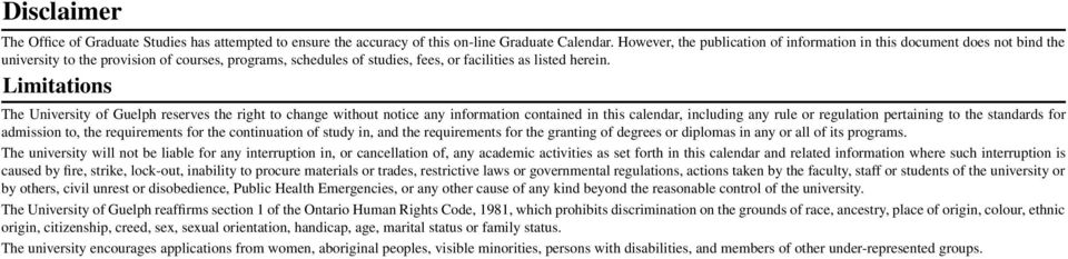 Limitations The University of Guelph reserves the right to change without notice any information contained in this calendar, including any rule or regulation pertaining to the standards for admission
