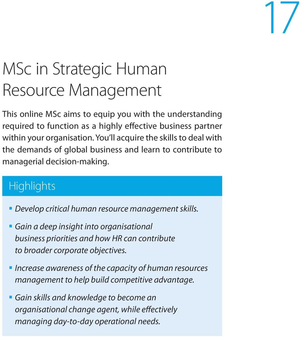 Highlights Develop critical human resource management skills. Gain a deep insight into organisational business priorities and how HR can contribute to broader corporate objectives.