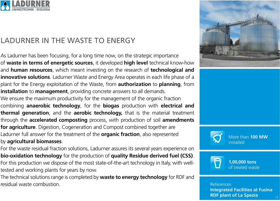 Ladurner Waste and Energy Area operates in each life phase of a plant for the Energy exploitation of the Waste, from authorization to planning, from installation to management, providing concrete