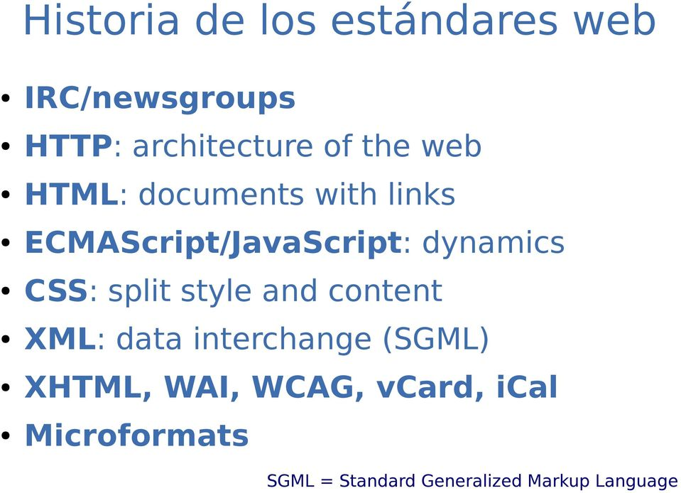 CSS: split style and content XML: data interchange (SGML) XHTML, WAI,