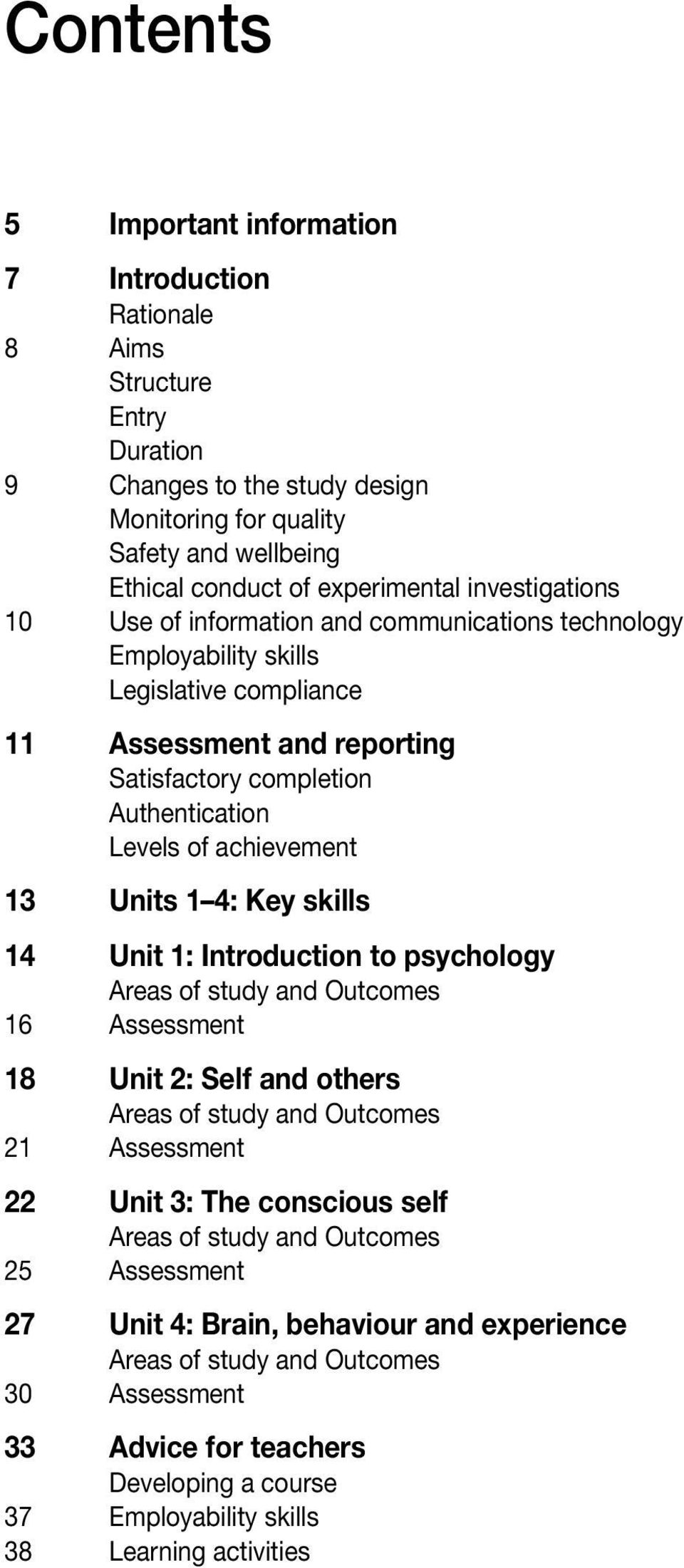 13 Units 1 4: Key skills 14 Unit 1: Introduction to psychology Areas of study and Outcomes 16 Assessment 18 Unit 2: Self and others Areas of study and Outcomes 21 Assessment 22 Unit 3: The conscious
