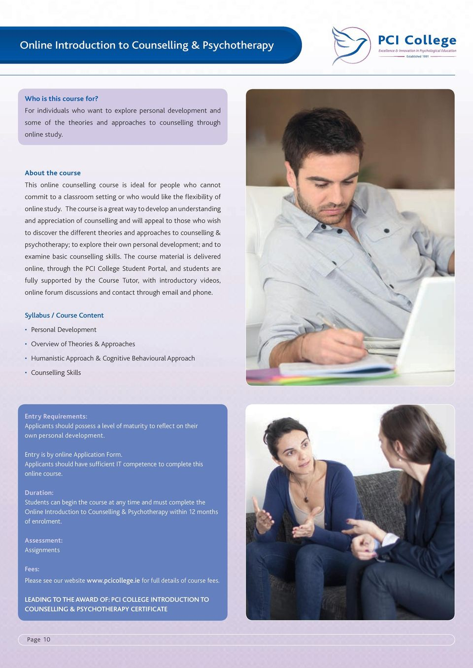 About the course This online counselling course is ideal for people who cannot commit to a classroom setting or who would like the flexibility of online study.