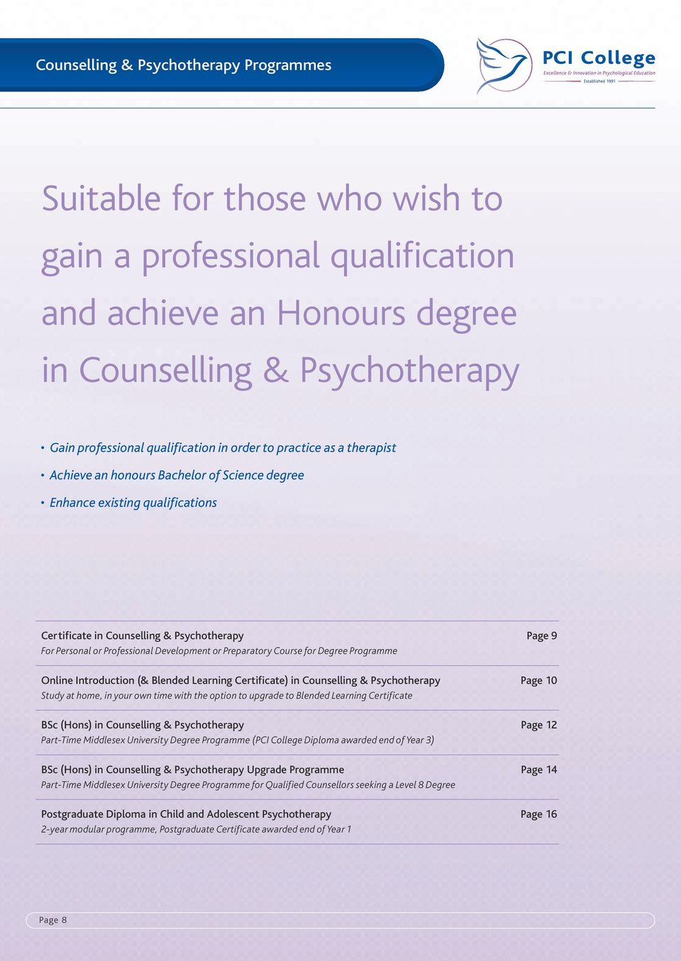 Development or Preparatory Course for Degree Programme Online Introduction (& Blended Learning Certificate) in Counselling & Psychotherapy Page 10 Study at home, in your own time with the option to