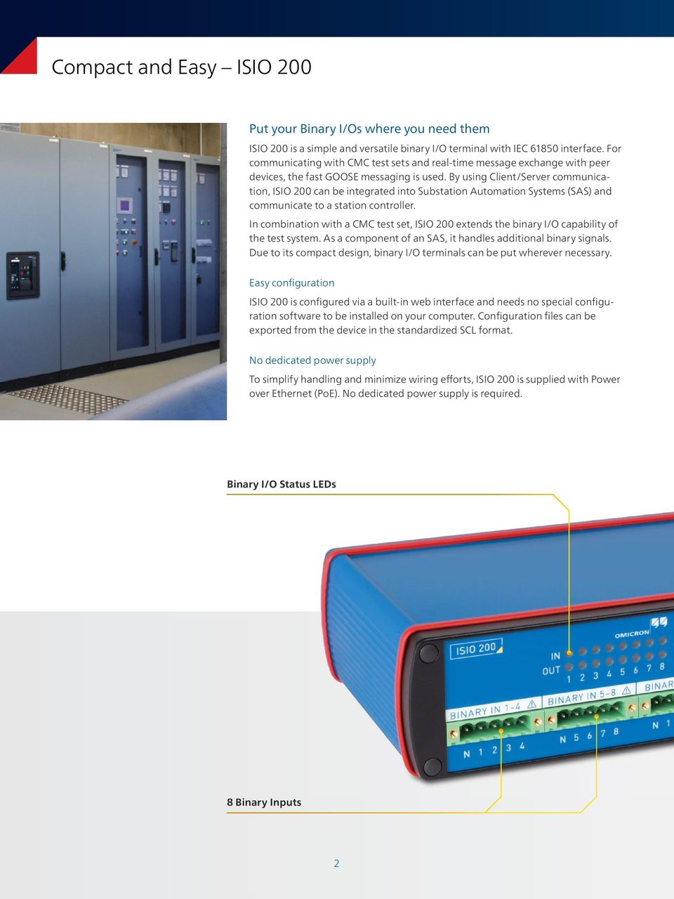 By using Client/Server communication, ISIO 200 can be integrated into Substation Automation Systems (SAS) and communicate to a station controller.