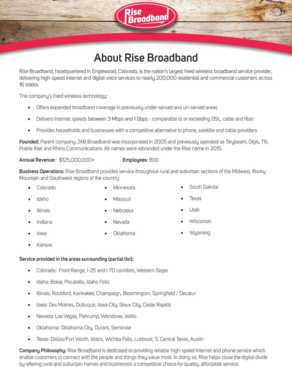 The company s fixed wireless technology: Offers expanded broadband coverage in previously under-served and un-served areas Delivers Internet speeds between 3 Mbps and 1 Gbps - comparable to or