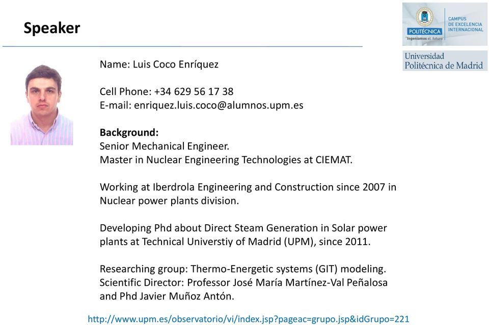 Developing Phd about Direct Steam Generation in Solar power plants at Technical Universtiy of Madrid (UPM), since 2011.