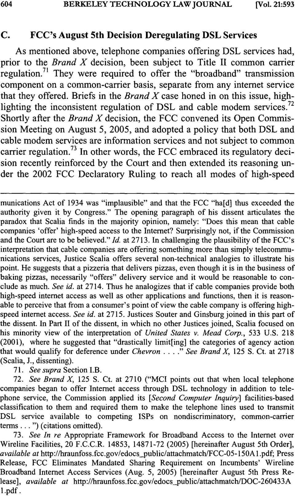"regulation. 71 They were required to offer the ""broadband"" transmission component on a common-carrier basis, separate from any internet service that they offered."