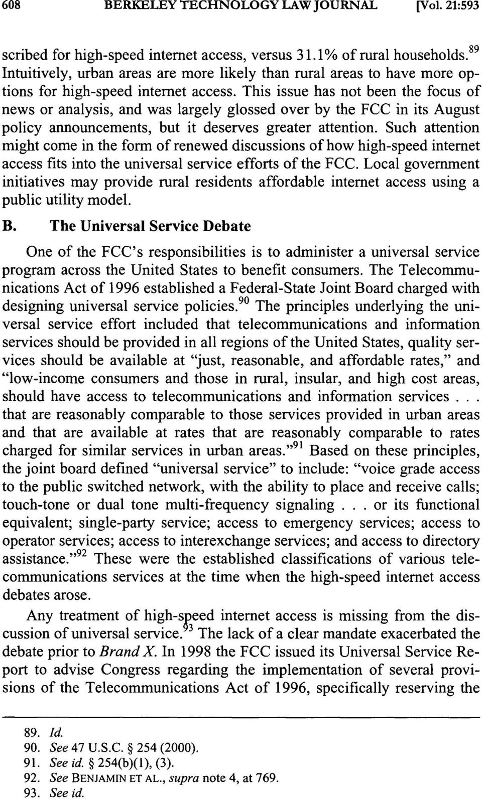This issue has not been the focus of news or analysis, and was largely glossed over by the FCC in its August policy announcements, but it deserves greater attention.