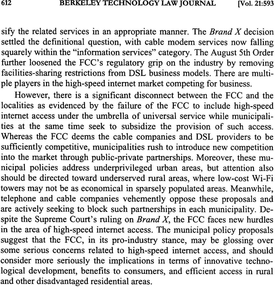 The August 5th Order further loosened the FCC's regulatory grip on the industry by removing facilities-sharing restrictions from DSL business models.