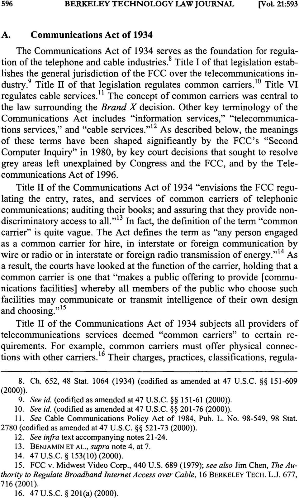 """ 0 Title VI regulates cable services. 11 The concept of common carriers was central to the law surrounding the Brand X decision."