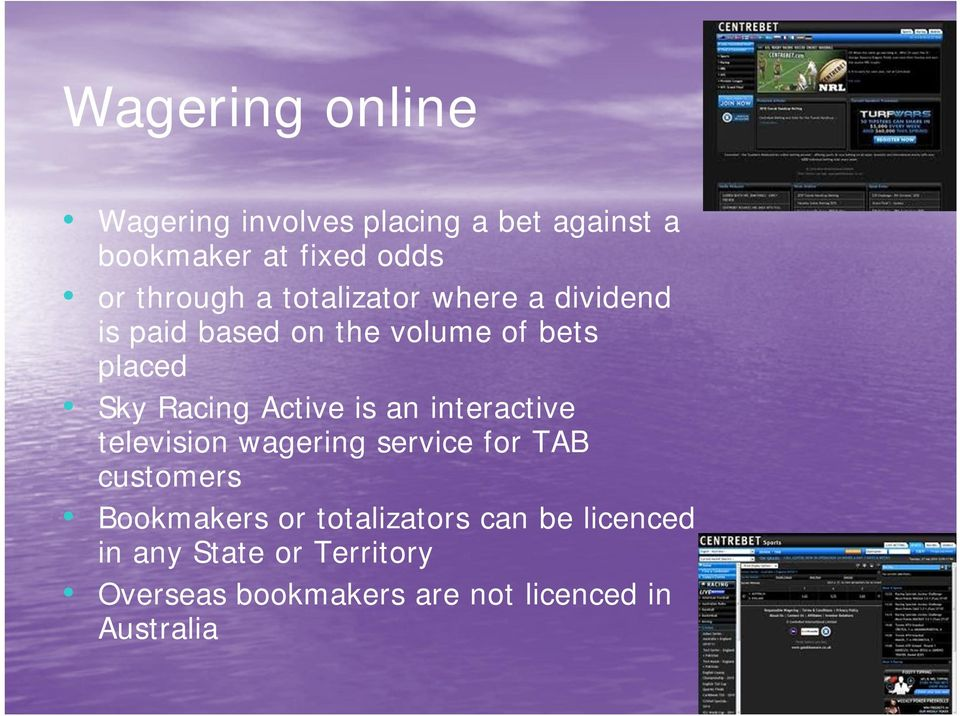 Racing Active is an interactive television wagering service for TAB customers Bookmakers or