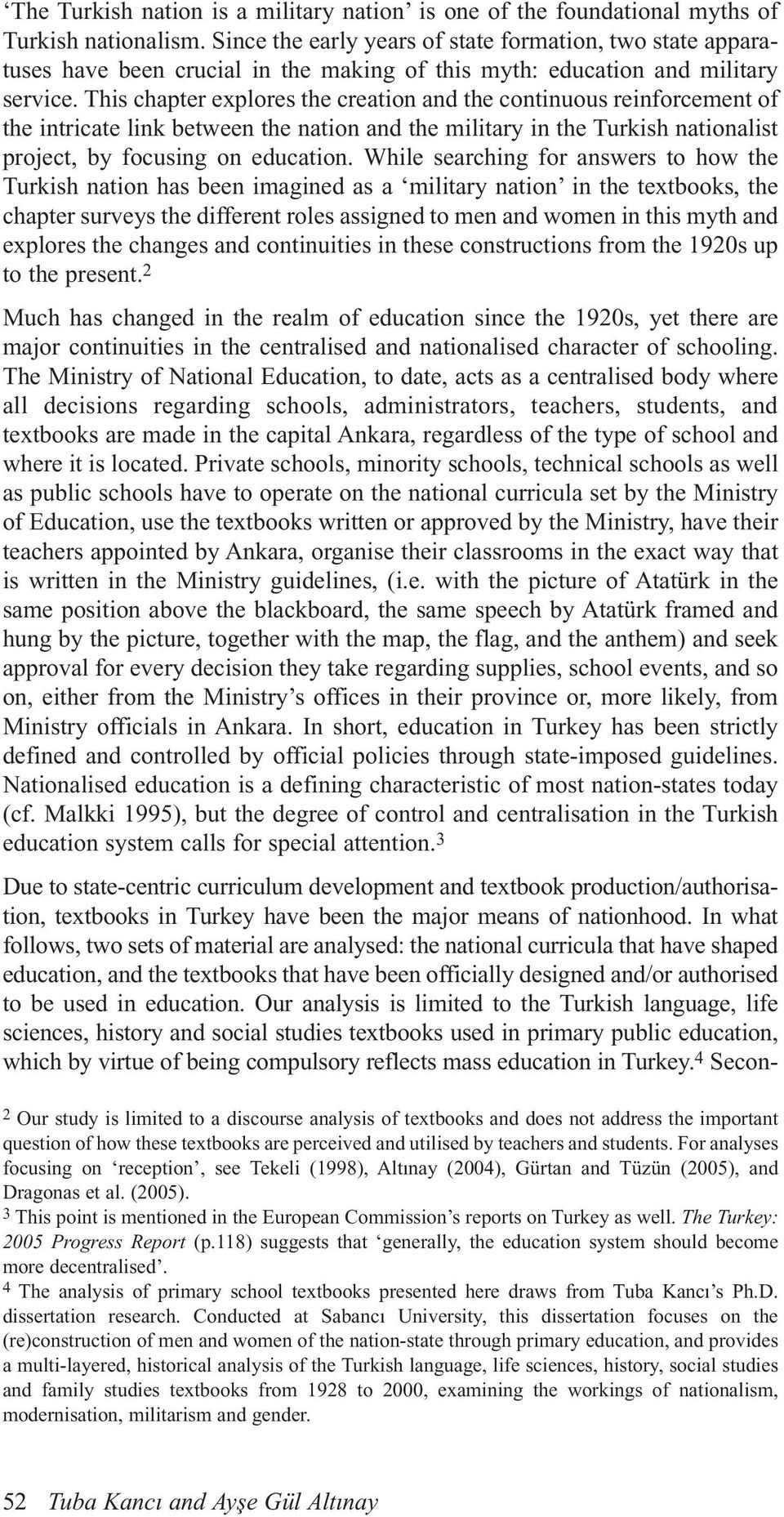 This chapter explores the creation and the continuous reinforcement of the intricate link between the nation and the military in the Turkish nationalist project, by focusing on education.