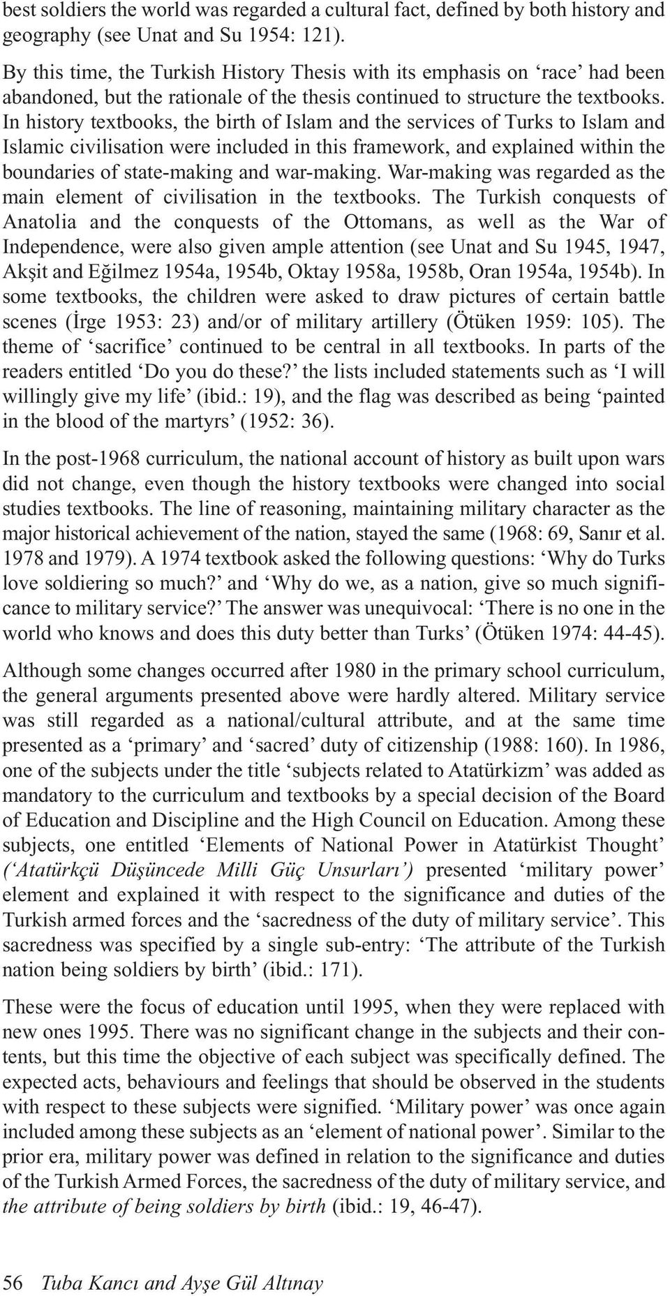 In history textbooks, the birth of Islam and the services of Turks to Islam and Islamic civilisation were included in this framework, and explained within the boundaries of state-making and