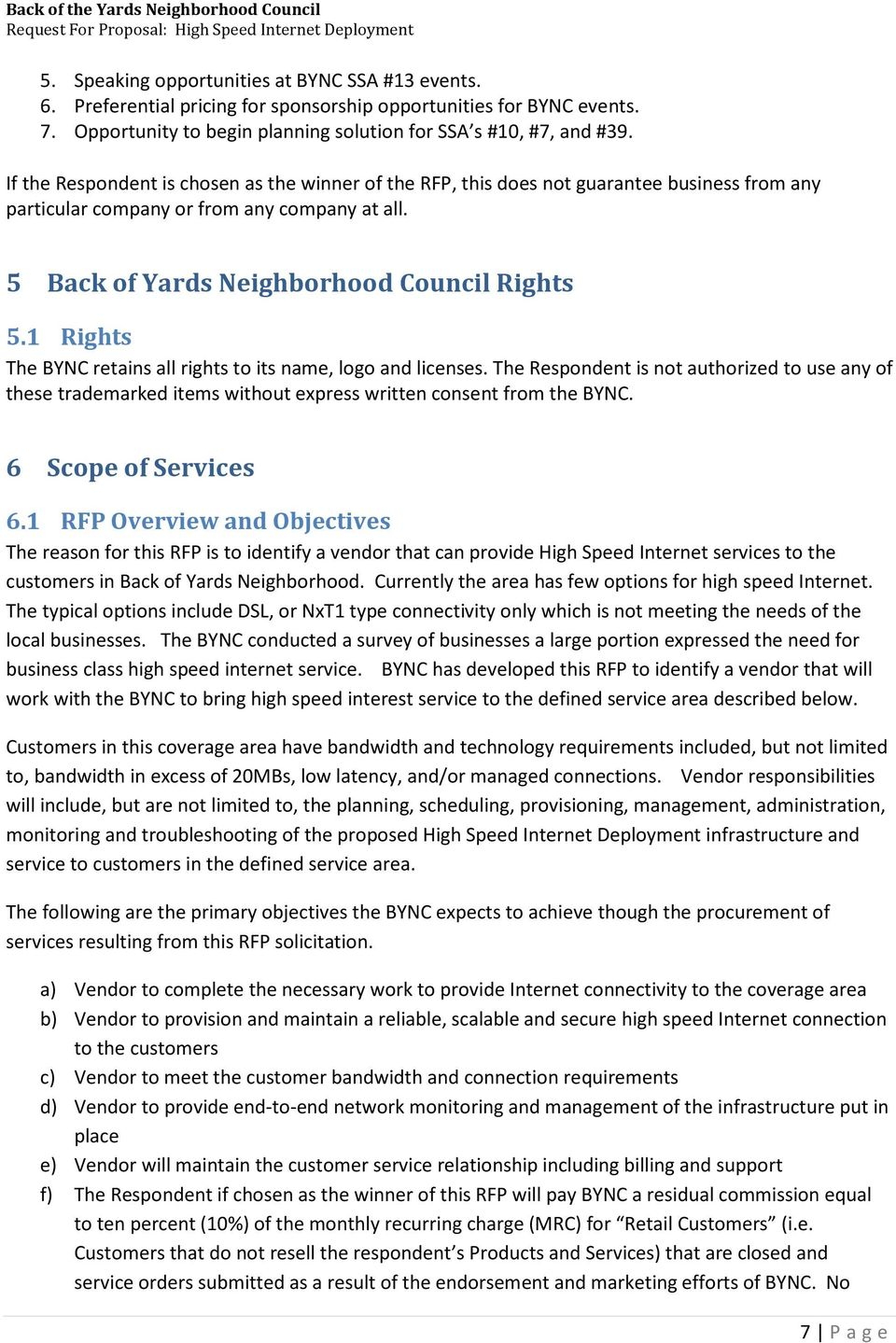 1 Rights The BYNC retains all rights to its name, logo and licenses. The Respondent is not authorized to use any of these trademarked items without express written consent from the BYNC.