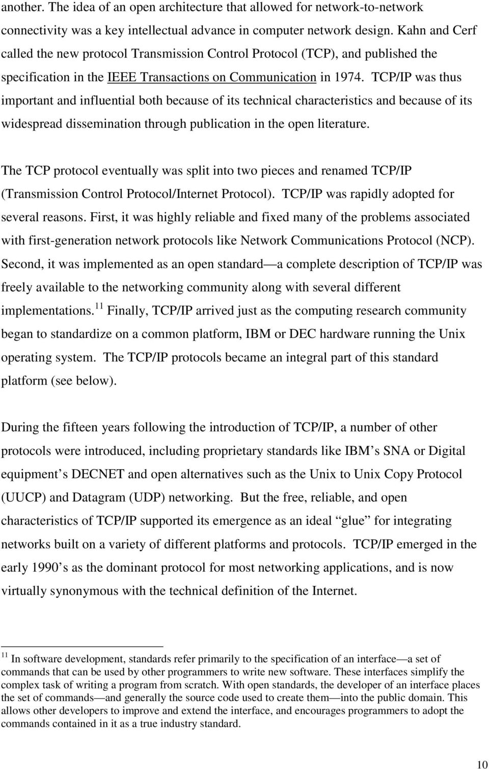 TCP/IP was thus important and influential both because of its technical characteristics and because of its widespread dissemination through publication in the open literature.
