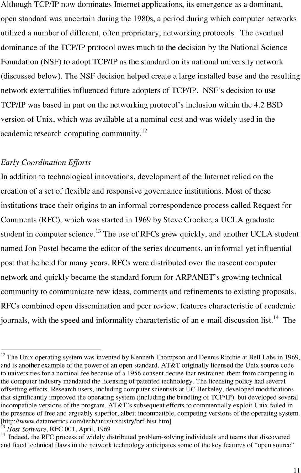 The eventual dominance of the TCP/IP protocol owes much to the decision by the National Science Foundation (NSF) to adopt TCP/IP as the standard on its national university network (discussed below).