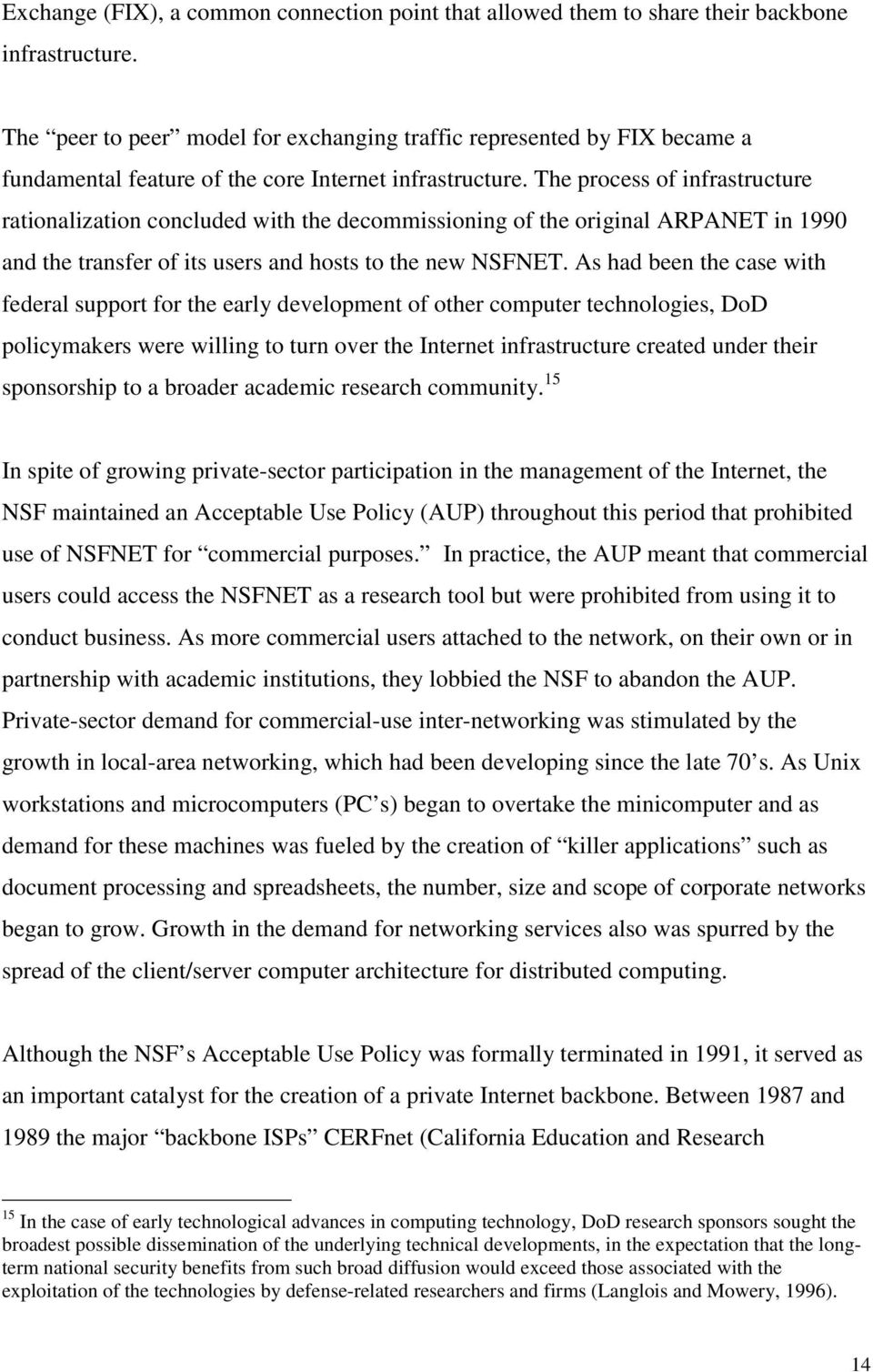 The process of infrastructure rationalization concluded with the decommissioning of the original ARPANET in 1990 and the transfer of its users and hosts to the new NSFNET.