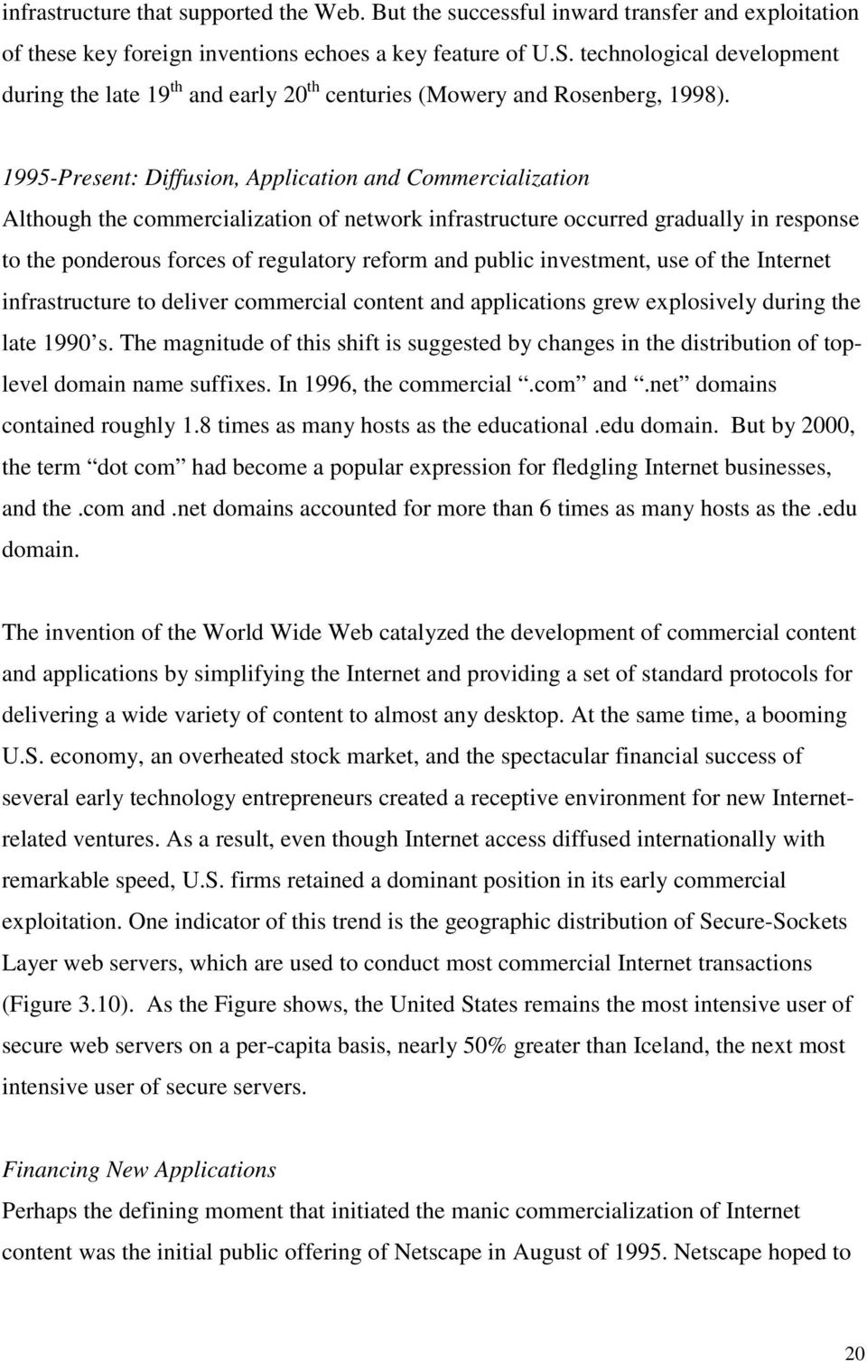 1995-Present: Diffusion, Application and Commercialization Although the commercialization of network infrastructure occurred gradually in response to the ponderous forces of regulatory reform and