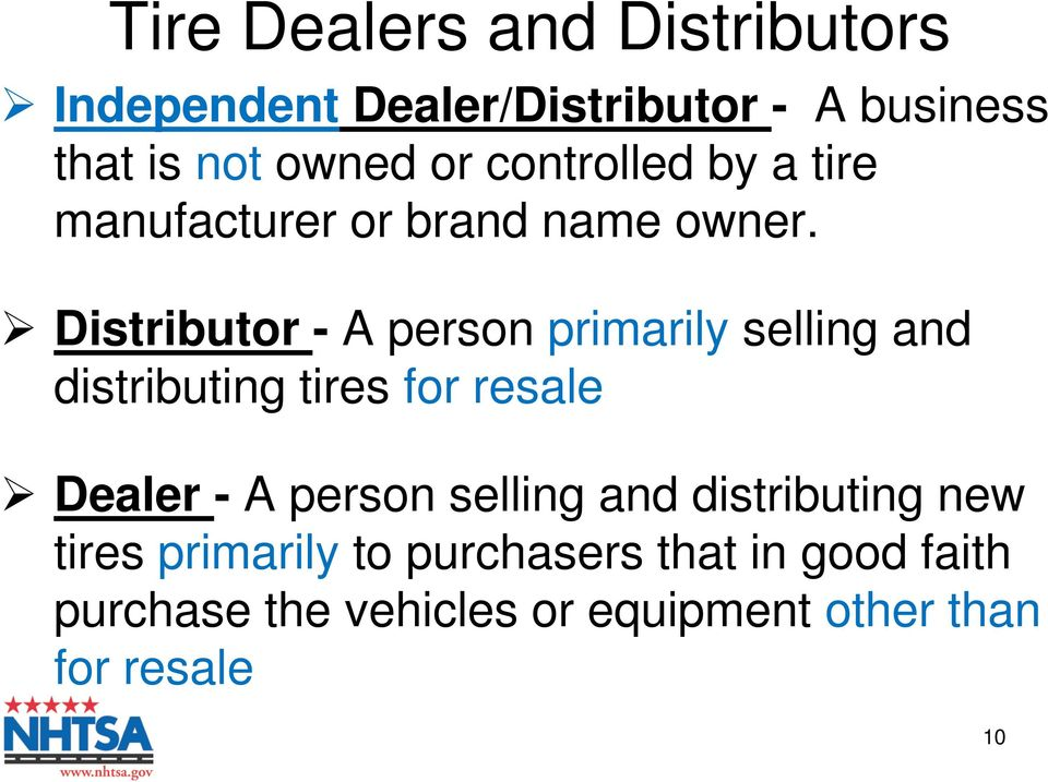 Distributor - A person primarily selling and distributing tires for resale Dealer - A person