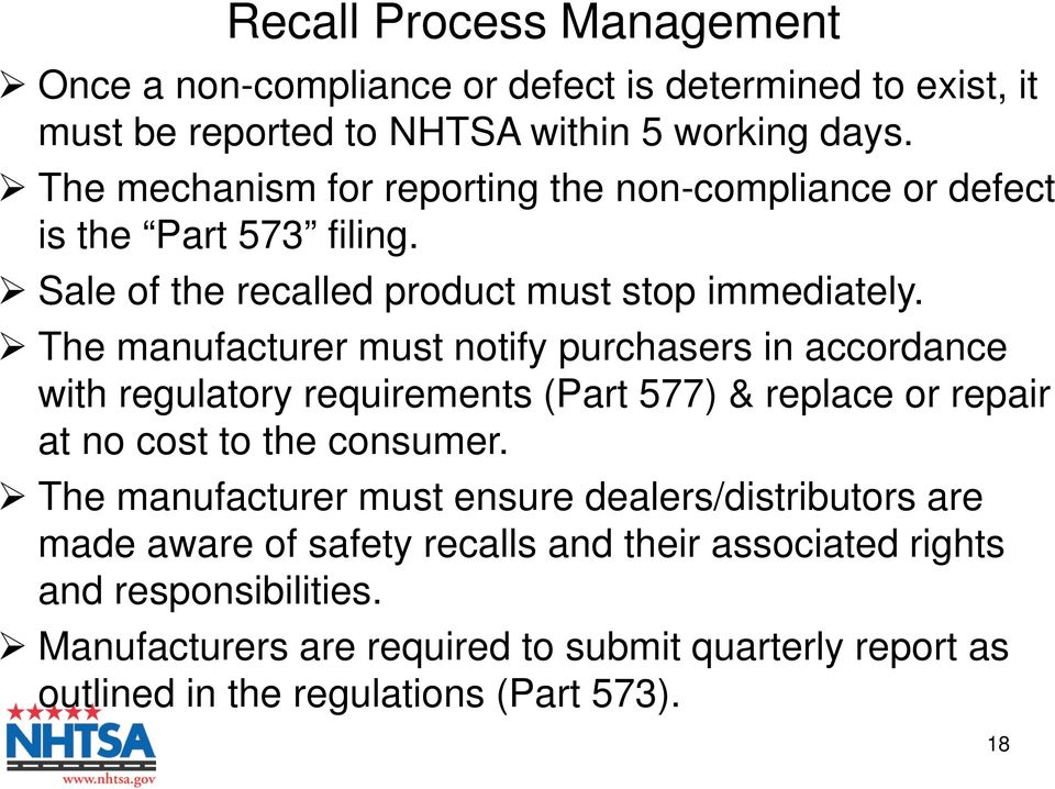 The manufacturer must notify purchasers in accordance with regulatory requirements (Part 577) & replace or repair at no cost to the consumer.