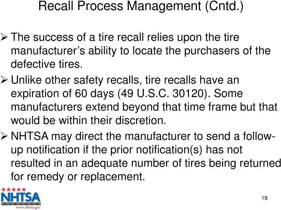 Unlike other safety recalls, tire recalls have an expiration of 60 days (49 U.S.C. 30120).