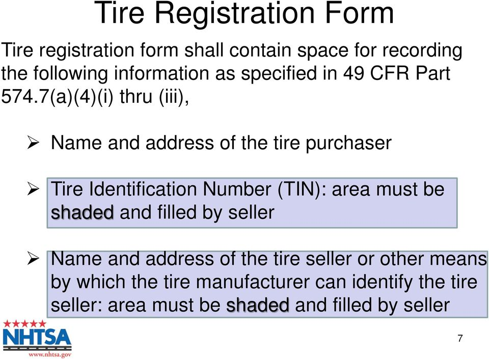 7(a)(4)(i) thru (iii), Name and address of the tire purchaser Tire Identification Number (TIN): area must