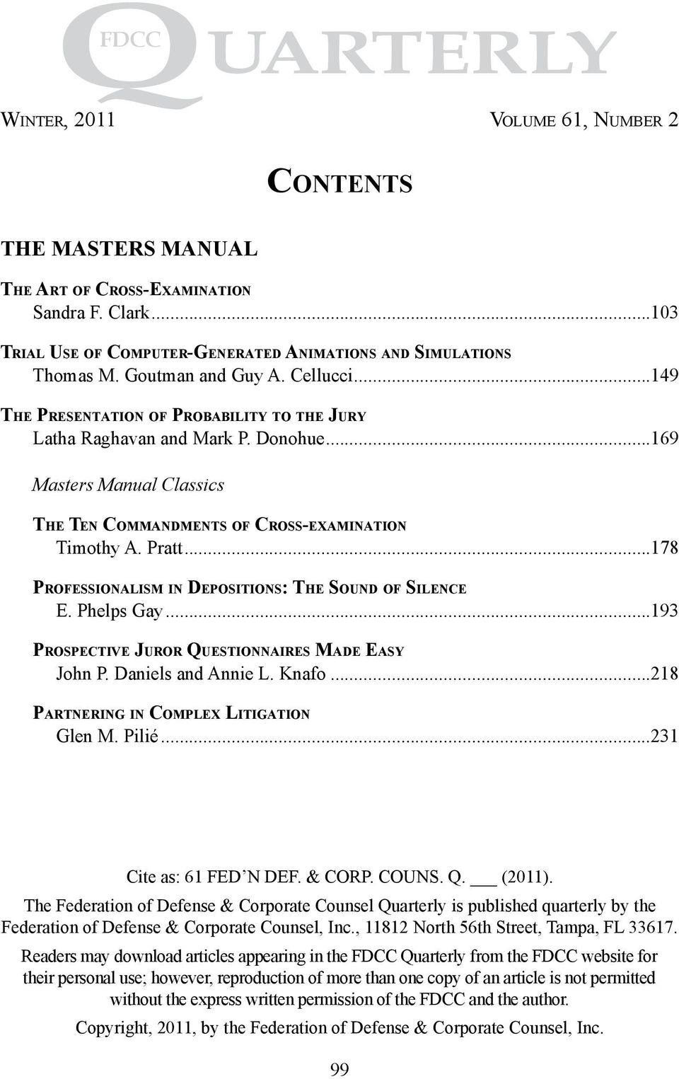 Pratt...178 Professionalism in Depositions: The Sound of Silence E. Phelps Gay...193 Prospective Juror Questionnaires Made Easy John P. Daniels and Annie L. Knafo.