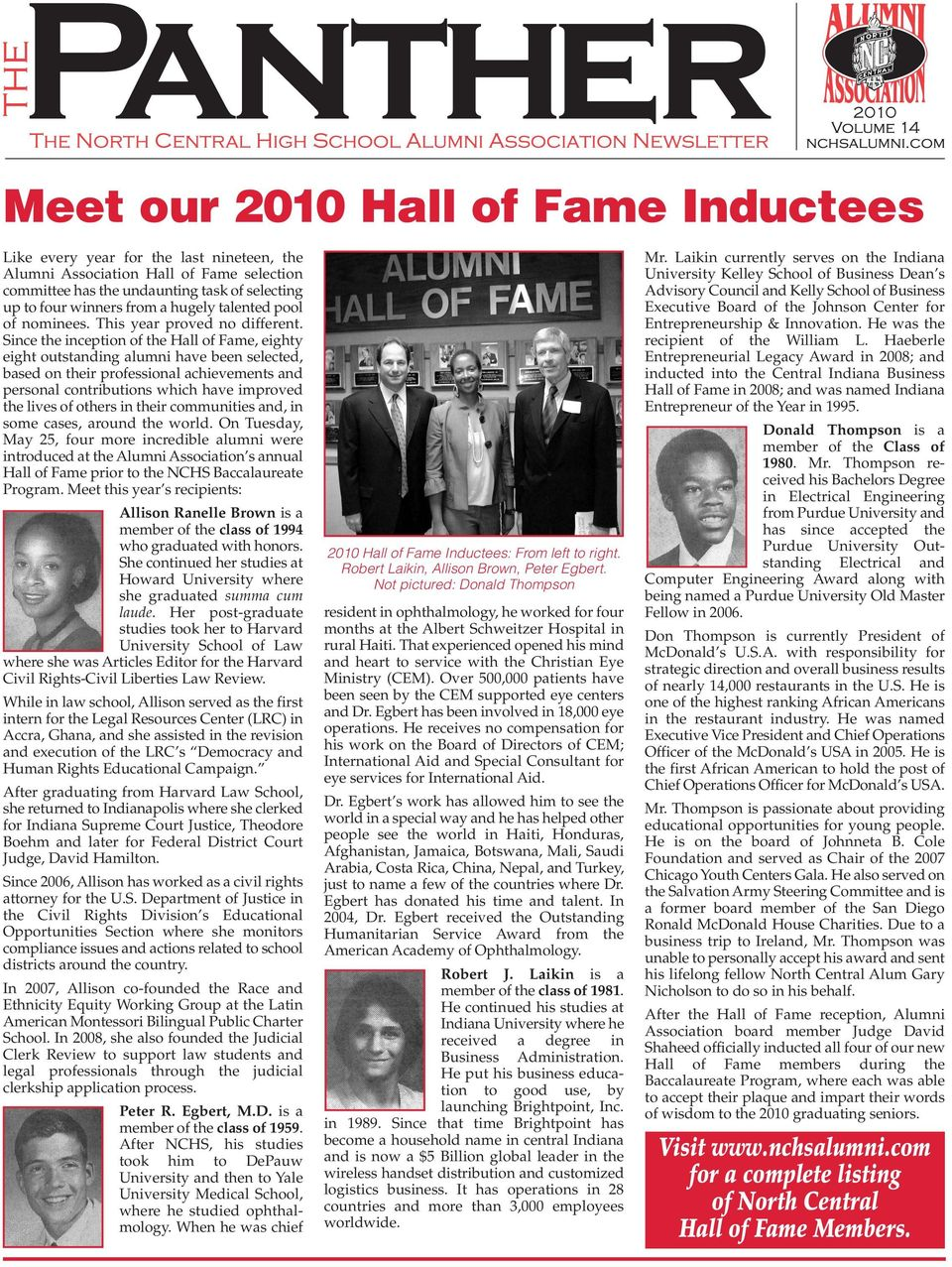 Since the inception of the Hall of Fame, eighty eight outstanding alumni have been selected, based on their professional achievements and personal contributions which have improved the lives of